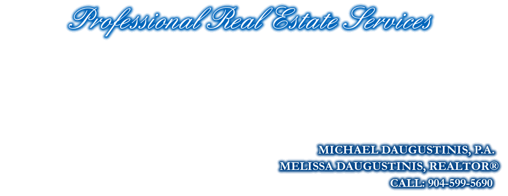 Professional Real Estate Services, MICHAEL DAUGUSTINIS, P.A., CALL: 904-599-5690, MELISSA DAUGUSTINIS, REALTOR®